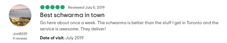 TripAdvisor Review: The schwarma is better than the stuff I get in Toronto and the service is awesome!